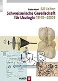 60 Jahre Schweizerische Gesellschaft für Urologie 1945-2005