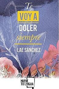 Te Voy a doler Siempre par  Lae Sánchez González