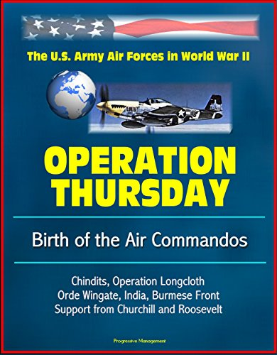 operation-thursday-birth-of-the-air-commandos-the-us-army-air-forces-in-world-war-ii-chindits-operat