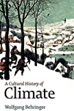[(A Climate : A Cultural History of Climate)] [By (author) Wolfgang Behringer] published on (December, 2009) - Wolfgang Behringer