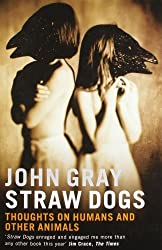 Straw Dogs: Thoughts on Humans and Other Animals by John Gray (2004-05-02)