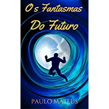 Os Fantasmas do Futuro (Portuguese Edition)