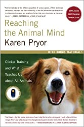Reaching the Animal Mind: Clicker Training and What It Teaches Us About All Animals by Karen Pryor (2010-06-08)