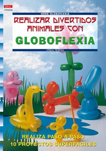 Serie Globoflexia nº 2. REALIZAR DIVERTIDOS ANIMALES CON GLOBOFLEXIA (Cp - Serie Globoflexia)