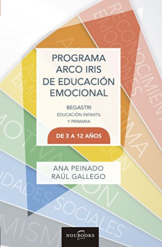 Programa Arco Iris de Educación Emocional: Educación infantil y primaria de 3-12 años por Ana Peinado