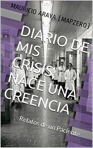 Diario de mis Crisis, nace una creencia: Relatos de un Paciente