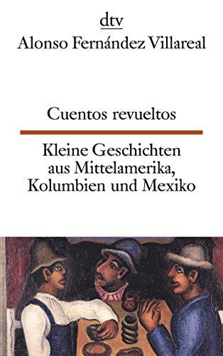 Cuentos revueltos Kleine Geschichten aus Mittelamerika, Kolumbien und Mexiko (dtv zweisprachig)