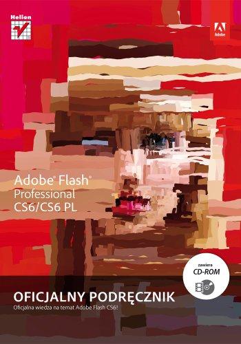 Adobe Flash Professional CS6/CS6 PL. Oficjalny podrecznik (Adobe Flash Professional Cs6)