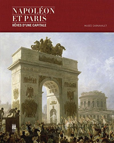 Napoleon et Paris : Reves dune capitale