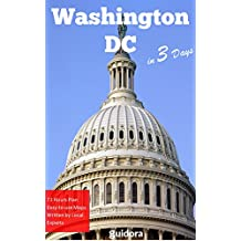 Washington DC in 3 Days (Travel Guide 2018): Best Things to Do in Washington for First Timers: Where to Stay,Eat,Go Out.What to See and Enjoy.Online Maps ... Best of Washington D.C. (English Edition)