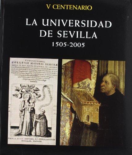 La Universidad de Sevilla (1505-2005). (V Centenario). (Colección Historia de la Universidad de Sevilla)