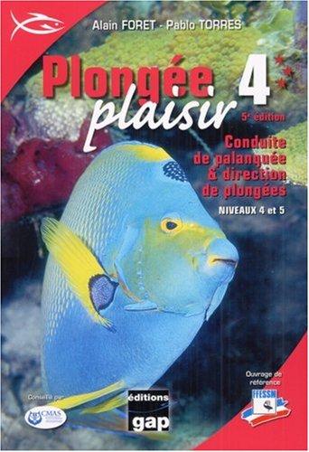 Descargar Libro Plongée plaisir 4 : Conduite de palanquée & direction de plongées, Niveaux 4 et 5 de Alain Foret