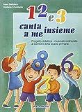1 2 e 3. Canta insieme a me. Per la Scuola elementare e materna. Con CD Audio