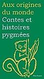 Contes et histoires pygmées (Aux origines du monde t. 14) (French Edition)