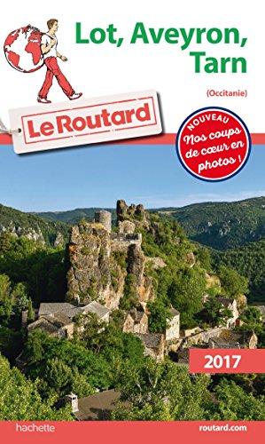 Guide du Routard Lot, Aveyron, Tarn (Midi-Pyrénées) 2017