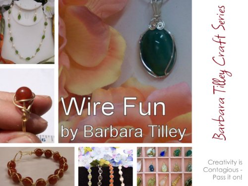 Wire Fun: A step by step guide to beginning wire wrapping (Barbara Tilley Craft Series Book 1) (English Edition)