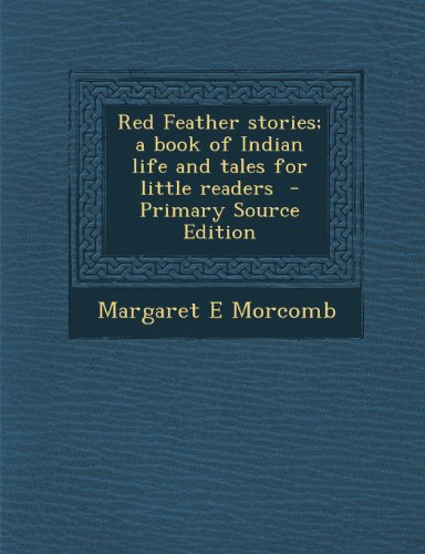 Red Feather stories; a book of Indian life and tales for little readers