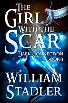 The Girl with the Scar: Young Adult Fantasy (Dark Connection Book 1) by [Stadler, William]