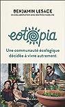 Eotopia : Une communauté écologique décidée à vivre autrement par Lesage