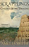 Scrapplings Children of the Dragons (Anamat Book 1) by Amelia Smith
