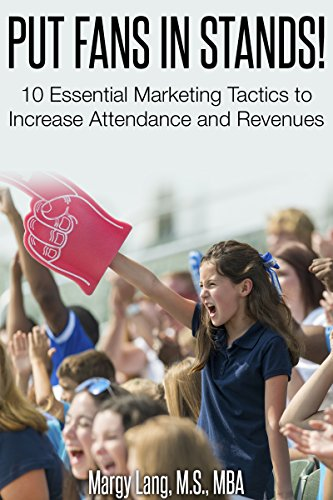 Put Fans in Stands: 10 Essential Marketing Tactics to Increase Attendance and Revenues (English Edition) por Margy Lang