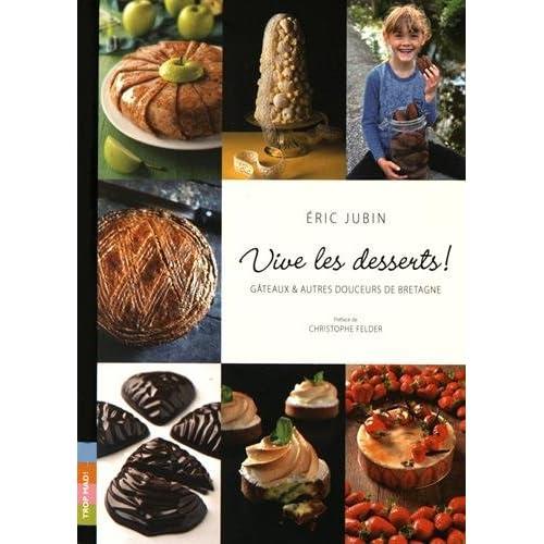 Vive les desserts ! : Gâteaux et autres douceurs de Bretagne