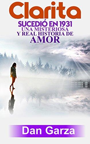 Clarita: Sucedio En 1931 Una Misteriosa Y Real Historia De Amor