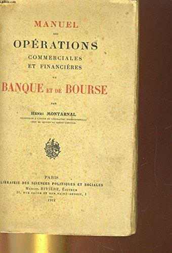 MANUEL DES OPERATIONS COMMERCIALES ET FINANCIERES DE BANQUE ET DE BOURSE par HENRI MONTARNAL