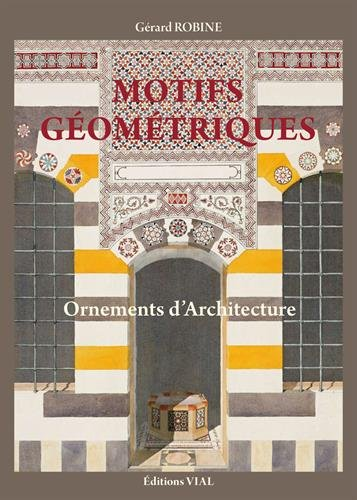 Motifs géométriques : Ornements d'architecture par Gérard Robine