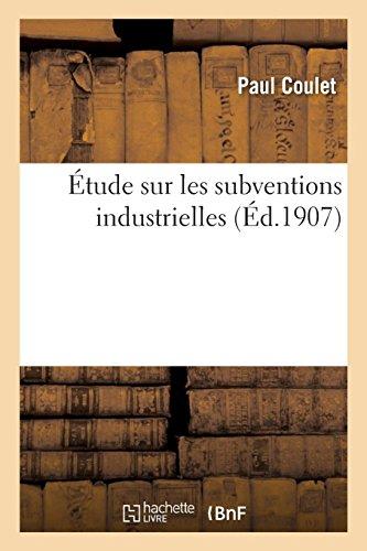 Étude sur les subventions industrielles: Un exposé des motifs et une proposition de loi tendant à la modification de la loi du 21 mai 1836