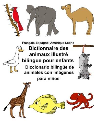 Français-Espagnol Amérique Latine Dictionnaire des animaux illustré bilingue pour enfantsDiccionario bilingüe de animales con imágenes para niños