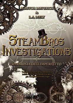 SteamBros Investigations: L'armonia dell'imperfetto di [Maverick, Alastor, Mely, L.A.]