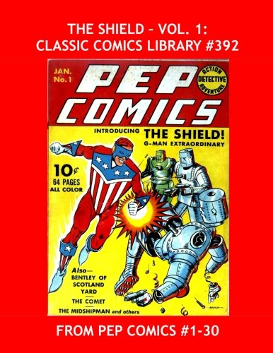 the-shield-vol-1-classic-comics-library-392-his-adventures-from-pep-comics-1-30-over-400-pages-all-s