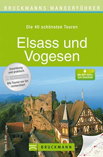 Wandern Wanderkarten (Wanderführer Elsass und Vogesen - Die 40 schönsten Touren zum Wandern: Wanderführer Elsass und Vogesen: Die 40 schönsten Touren zum Wandern am Rhein, rund ... mit Wanderkarte (Bruckmanns Wanderführer))