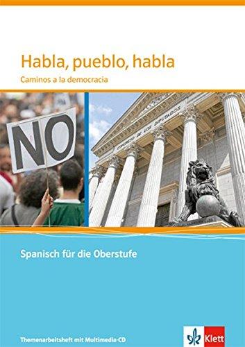 Habla, pueblo, habla. Caminos a la democracia: Themenarbeitsheft mit CD-ROM Klasse 11-13