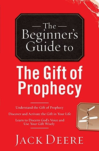 The Beginner's Guide to the Gift of Prophecy by Jack Deere (2008-11-03)