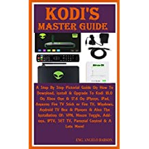 Kodi's Master Guide:  A Step By Step Pictorial Guide On How To Download, install & Upgrade To Kodi 18.0 On Xbox One & 17.6 On iPhone, iPad, Amazon Fire ... Windows, Android TV Box... (English Edition)