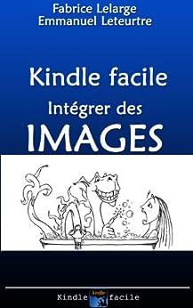 Préparation de votre livre pour Kindle: le traitement des images (Préparation de votre livre pour Kindle - images et couverture t. 1) par [Lelarge, Fabrice]