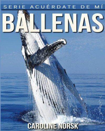 Ballenas: Libro de imágenes asombrosas y datos curiosos sobre los Ballenas para niños (Serie Acuérdate de mí) por Caroline Norsk