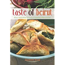 Taste of Beirut: Delicious Lebanese Recipes from Classics to Contemporary to Mezzes and More