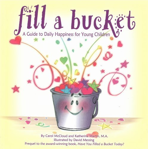 Fill a Bucket: A Guide to Daily Happiness for Young Children by Carol McCloud, Katherine Martin (2008) Paperback