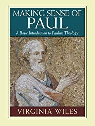 Making Sense of Paul: A Basic Introduction to Pauline Theology by Virginia Wiles (1994-05-01)