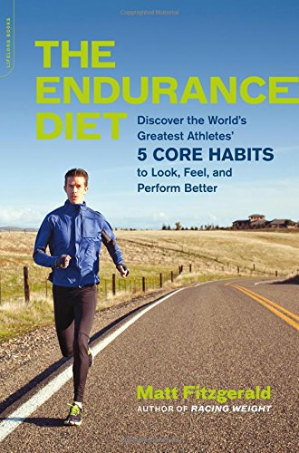 The Endurance Diet: Discover the 5 Core Habits of the World's Greatest Athletes to Look, Feel, and Perform Better por Matt Fitzgerald