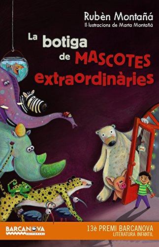 La botiga de mascotes extraordinàries (Llibres Infantils I Juvenils - Diversos) por Rubèn Montañá