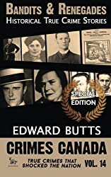 Bandits & Renegades: Historical True Crime Stories: A Crimes Canada Special Edition (Crimes Canada: True Crimes That Shocked The Nation) (Volume 14) by Edward Butts (2016-06-04)