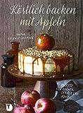 Köstlich backen mit Äpfeln: Rezepte für Kuchen, Gebäck und mehr