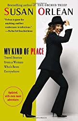 My Kind of Place: Travel Stories from a Woman Who's Been Everywhere by Susan Orlean (2005-10-11)