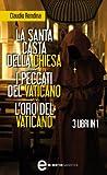 La santa casta della Chiesa - I peccati del Vaticano - L'oro del Vaticano (eNewton Saggistica)