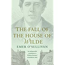 The Fall of the House of Wilde: Oscar Wilde and His Family