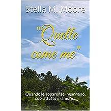 """""""Quelle come me"""": Quando le apparenze ingannano, soprattutto in amore... (Love at First Sight - Amore a prima vista Vol. 1)"""